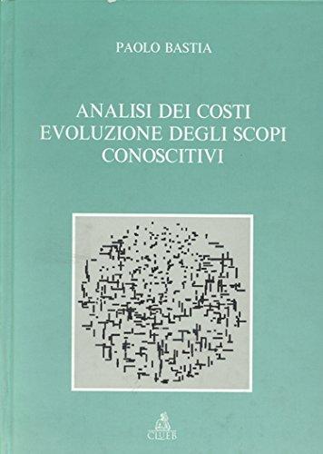 Analisi dei costi. Evoluzione degli scopi conoscitivi [Aug 01, 1996] Bastia, Paolo