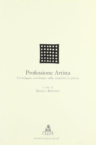 9788880914945: Professione artista. Un'indagine sociologica sulla creatività in pittura