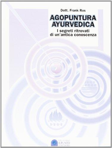 Agopuntura ayurvedica. I segreti ritrovati di una antica conoscenza (8880930370) by Frank Ross
