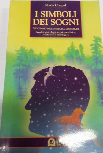 9788880931829: I simboli dei sogni. Dizionario delle simbologie oniriche. Analisi psicologica, psicoanalitica, esoterica e mitologica