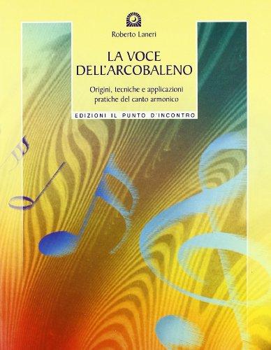 9788880932611: La voce dell'arcobaleno. Le straordinarie applicazioni del canto armonico (Salute e benessere)