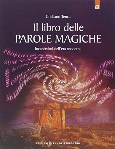 9788880933069: Il libro delle parole magiche. Incantesimi dell'era moderna