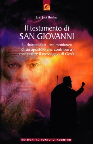 9788880934295: Il testamento di San Giovanni. La drammatica testimonianza di un apostolo che contribuì a manipolare il messaggio di Gesù
