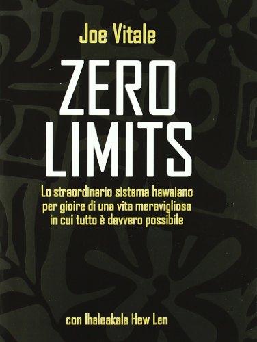 9788880936176: Zero limits. Lo straordinario sistema hawaiano per gioire di una vita meravigliosa in cui tutto è davvero possibile