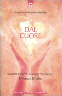 9788880936527: Dal cuore. Scoprire e vivere la nostra vera natura: Oneness Diksha