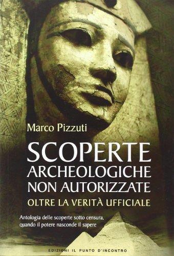 9788880936664: Scoperte archeologiche non autorizzate. Antologia delle scoperte sotto censura, oltre la verità ufficiale