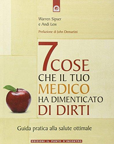 9788880937043: Sette cose che il tuo medico ha dimenticato di dirti. Guida pratica alla salute ottimale (Salute e benessere)