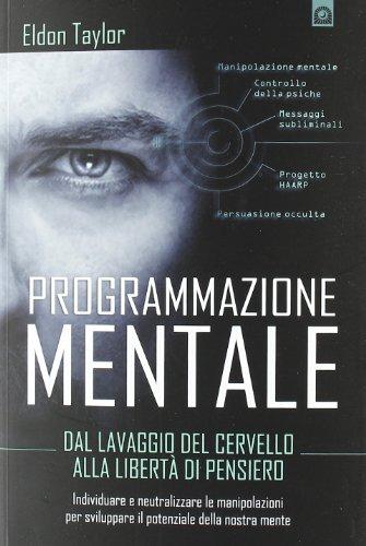 9788880938217: Programmazione mentale. Dal lavaggio del cervello alla libertà di pensiero (Attualità)