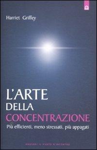 9788880938484: L'arte della concentrazione. Più efficienti, meno stressati, più appagati