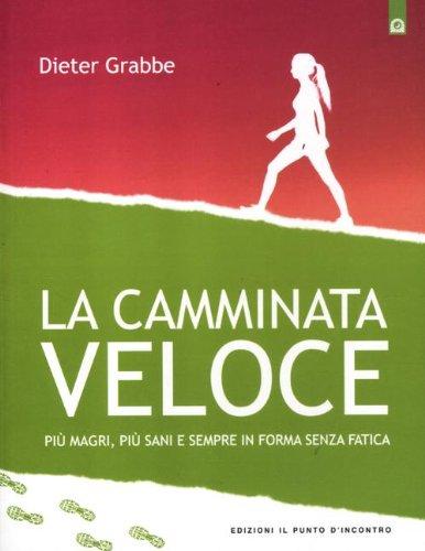 9788880938644: La camminata veloce. Più magri, più sani e sempre in forma senza sforzo