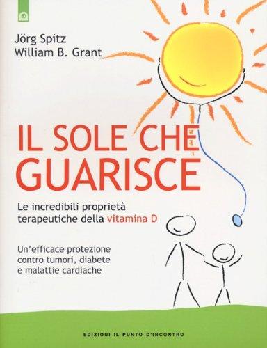 9788880939672: Il sole che guarisce. Le incredibili proprietà terapeutiche della vitamina D