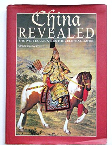 China Revealed: the West Encounters the Celestial Empire: Guadalupi, Gianni