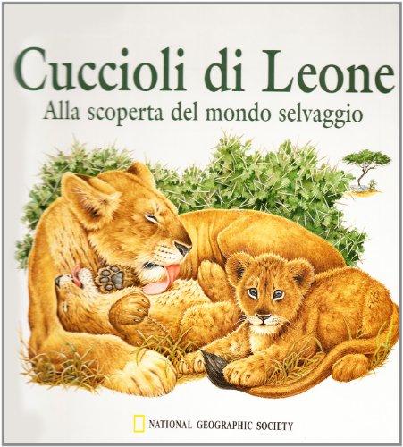 9788880956075: Cuccioli di leone. Alla scoperta del mondo selvaggio. Ediz. illustrata