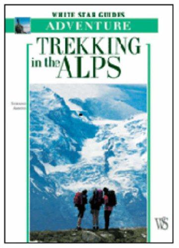 Trekking in the Alps (White Star Guides Adventure) (9788880957829) by stefano-ardito
