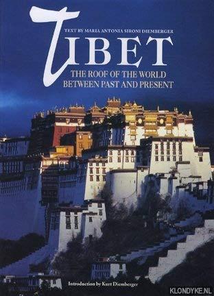 Tibet The Roof of the World, Between Past and Present.: Diemberger, Maria Antonia Sironi & Kurt
