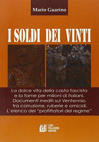 9788881014811: I soldi dei vinti. La dolce vita della casta fascista e la fame per milioni di italiani. Documenti inediti su ventennio tra corruzione, ruberie e omocidi