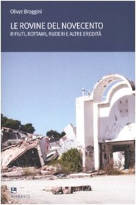 9788881036158: Le rovine del moderno. Rifiuti, rottami, ruderi e altre eredità