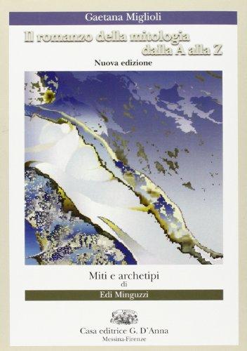 9788881047314: Il romanzo della mitologia dalla A alla Z. Miti e archetipi. Per le Scuole