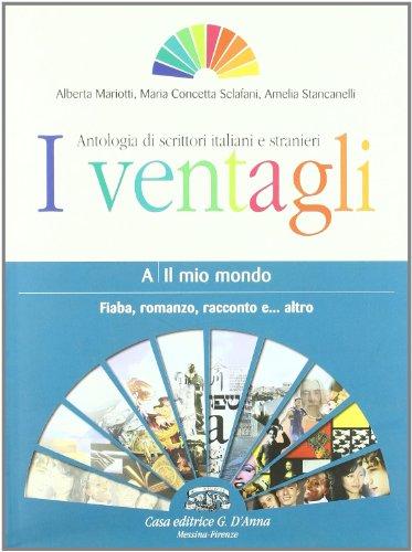 9788881048175: I ventagli. Volume A: il mio mondo. Fiaba, romanzo, racconto e... altro. Per le Scuole superiori