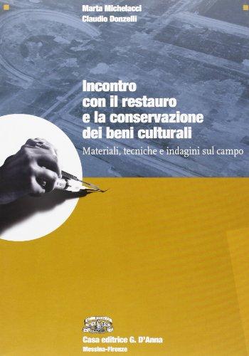 9788881048427: Incontro con il restauro e la conservazione dei beni culturali. Materiali, tecniche e indagini sul campo. Per le Scuole superiori