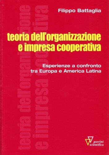 Teoria dell'organizzazione e impresa cooperativa. Esperienze a: Filippo Battaglia