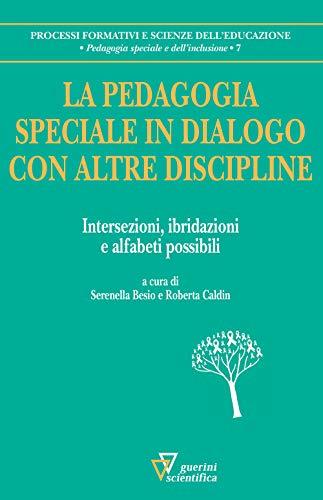 9788881074334: La pedagogia speciale in dialogo con altre discipline. Intersezioni, ibridazioni e alfabeti possibili