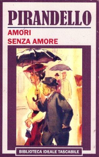 Amori senza amore (Biblioteca ideale tascabile): Luigi Pirandello