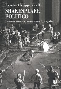 9788881126798: Shakespeare politico. Drammi storici, drammi romani, tragedie