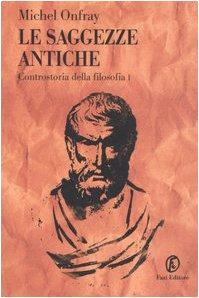 Le saggezze antiche. Controstoria della filosofia vol. 1 (8881127946) by Michel Onfray