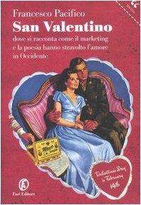 San Valentino. Dove si racconta come il marketing e la poesia hanno stravolto l'amore in ...