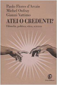 9788881128846: Atei o credenti? Filosofia, politica, etica, scienza