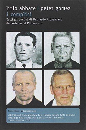 9788881129133: I complici. Tutti gli uomini di Bernardo Provenzano da Corleone al Parlamento