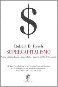 Supercapitalismo. Come cambia l'economia globale e i rischi per la democrazia (8881129256) by [???]