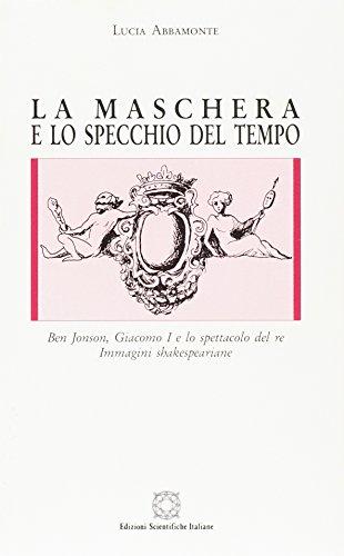 9788881143610: La maschera e lo specchio del tempo: Ben Jonson, Giacomo I e lo spettacolo del re : immagini shakespeariane (Letterature straniere)