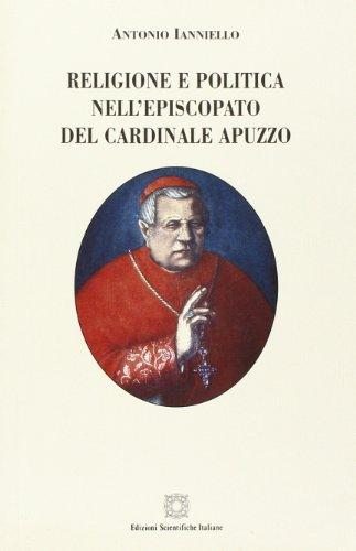 Religione e politica nell'episcopato del cardinale Apuzzo.: Ianniello, Antonio