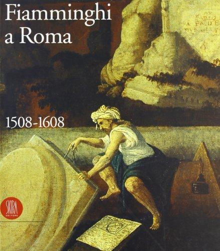 9788881180196: Fiamminghi a Roma: 1508-1608 : artisti dei Paesi Bassi e del Principato di Liegi a Roma durante il Rinascimento (Italian Edition)