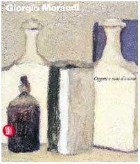 9788881182138: Giorgio Morandi. Oggetti e stati d'animo