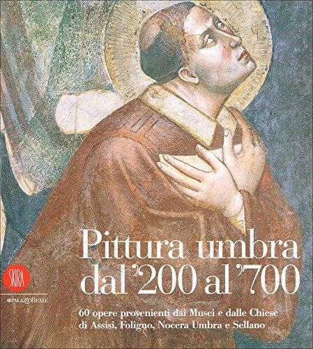 Pittura Umbra dal '200 al '700. 60 opere provenienti dai musei e dalle chiese di Assisi, ...