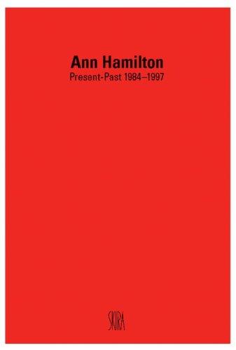 Ann Hamilton: Present-Past 1984-1997: Hamilton, Ann