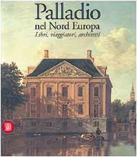 9788881184163: Palladio. Nel nord Europa. Libri, viaggiatori, architetti. Ediz. illustrata (Storia dell'architettura)