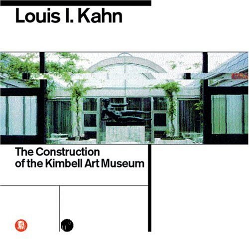 9788881184712: Louis I. Kahn. La costruzione del Kimbell Art Museum. Ediz. inglese: Construction of the Kimbell Art Museum (Cataloghi Dell'accademia Di Ar)