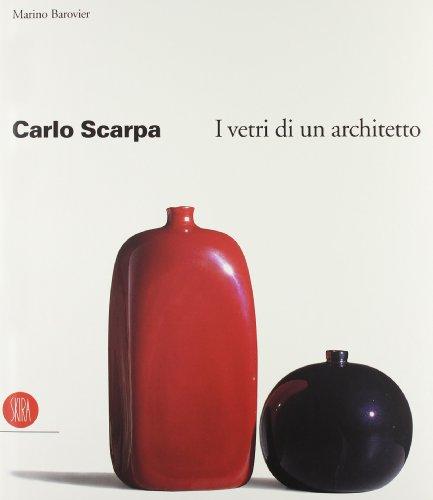 Carlo Scarpa. I vetri di un architetto: Barovier, Marino