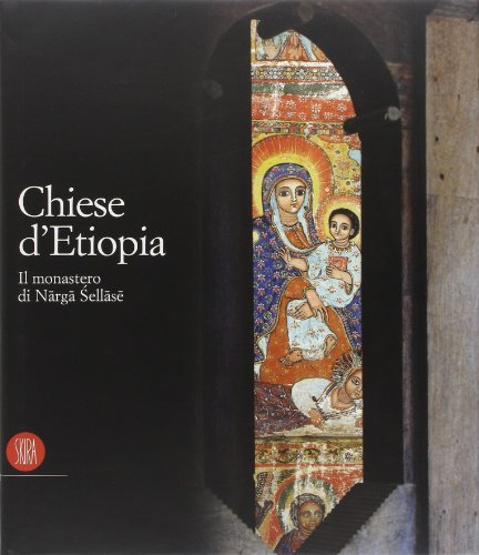 9788881186112: Chiese d'Etiopia. Il Monastero di Narga Sellase. Ediz. illustrata