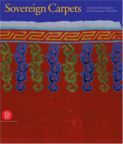Sovereign Carpets --- Unknown MAsterpieces from European Collections