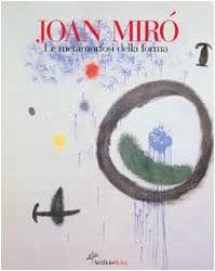 Joan Miró: Le metamorfosi della forma. Italian text.: Mir�, Joan.