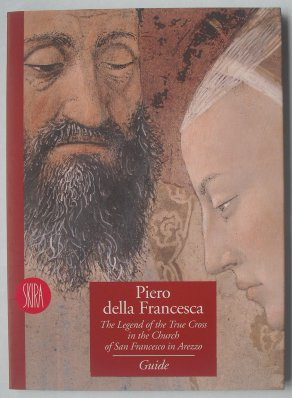 9788881188291: Piero Della Francesca: The Legend of the True Cross In the Church of San Francesco in Arezzo