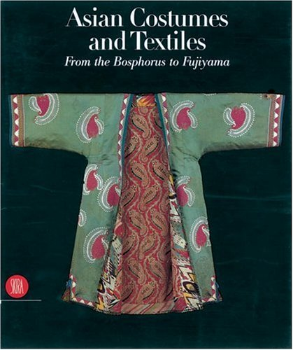 9788881189717: Asian Costumes and Textiles: From the Bosphorus to Fujiama