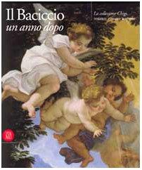 Il Baciccio un anno dopo: La collezione Chigi : restauri e nuove scoperte (Italian Edition): Gaulli...