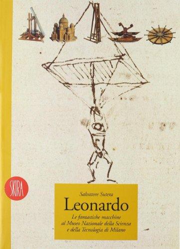 Leonardo. Le fantastiche macchine al Mmuseo della: Sutera, Salvatore