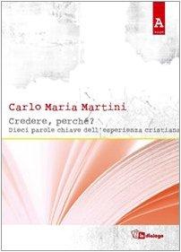 Credere, perché? Dieci parole chiave dell'esperienza cristiana (8881235668) by Carlo M. Martini